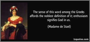 Aquote-the-sense-of-this-word-among-the-greeks-affords-the-noblest-definition-of-it-enthusiasm-signifies-madame-de-stael-223324