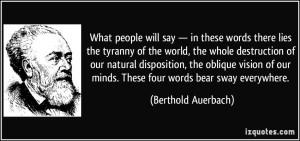 quote-what-people-will-say-in-these-words-there-lies-the-tyranny-of-the-world-the-whole-destruction-berthold-auerbach-387439