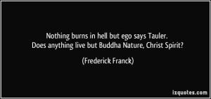 quote-nothing-burns-in-hell-but-ego-says-tauler-does-anything-live-but-buddha-nature-christ-spirit-frederick-franck-229732
