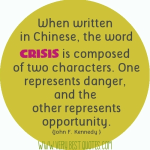 When-written-in-Chinese-the-word-crisis-is-composed-of-two-characters.-One-represents-danger-and-the-other-represents-opportunity.