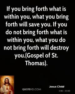jesus-christ-quote-if-you-bring-forth-what-is-within-you-what-you