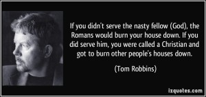 quote-if-you-didn-t-serve-the-nasty-fellow-god-the-romans-would-burn-your-house-down-if-you-did-serve-tom-robbins-262236