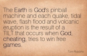 the-earth-is-gods-pinbaall-machine-and-each-quake-and-volcanic-that-occurs-when-god-cheating-tries-to-win-free-games-tom-robbins