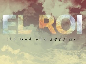 Ael roi - the God who sees me