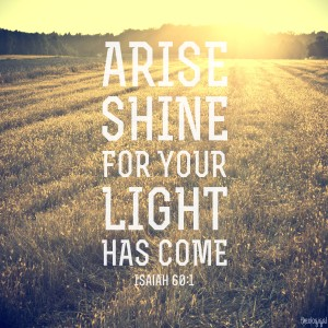 bible-verse-isaiah-60-arise-shine-for-your-light-has-come-and-the-glory-of-the-lord-has-risen-upon-you-2014