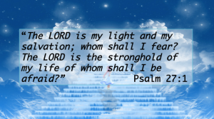 the-lord-is-my-light-and-my-salvation-whom-shall-i-fear-the-lord-is-the-stronghold-of-my-life-of-whom-shall-be-afraid-bible-quote