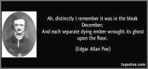 quote-ah-distinctly-i-remember-it-was-in-the-bleak-december-and-each-separate-dying-ember-wrought-its-edgar-allan-poe-259787