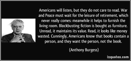 quote-americans-will-listen-but-they-do-not-care-to-read-war-and-peace-must-wait-for-the-leisure-of-anthony-burgess-339386