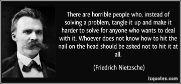 quote-there-are-horrible-people-who-instead-of-solving-a-problem-tangle-it-up-and-make-it-harder-to-friedrich-nietzsche-135856