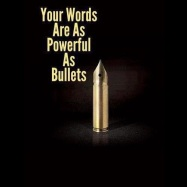 Your-Words-Are-as-Powerful-As-Bullets