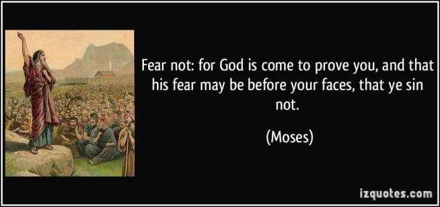 quote-feaR-not-for-god-is-come-to-pRove-you-and-that-his-feaR-may-be-befoRe-youR-faces-that-ye-sin-not-moses-254612