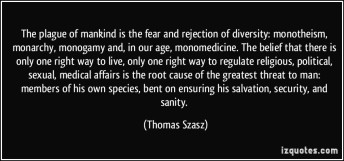 quote-the-plague-of-mankind-is-the-fear-and-rejection-of-diversity-monotheism-monarchy-monogamy-and-thomas-szasz-293309